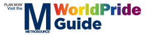 plan now. visit the metrosource worldpride guide